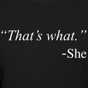 That's What She Said Funny Quote Design Women's T-Shirts - Women's T-Shirt