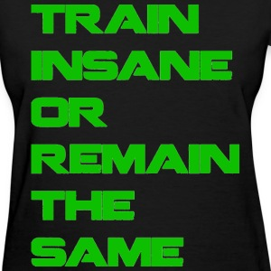 Train Insane Or Remain the Same Neon Women's T-Shirts - Women's T-Shirt