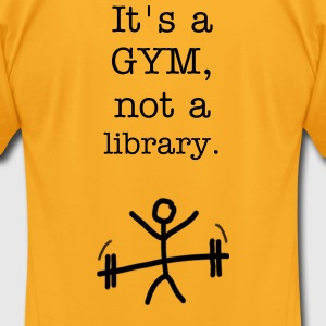It's a GYM, not a library. - Men's T-Shirt by American Apparel