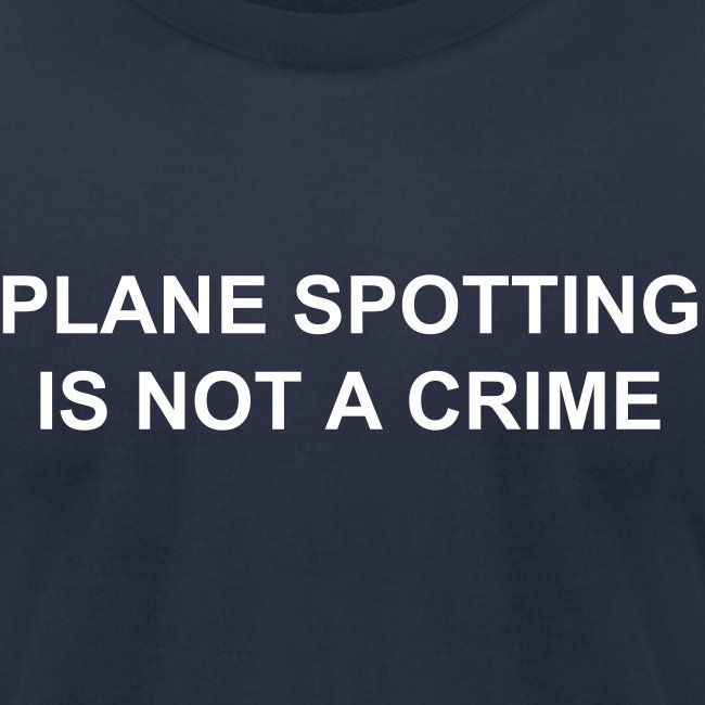 Plane spotting is not a crime (Men's, American Apparel)
