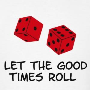 Let The Good Times Roll  - Men's T-Shirt