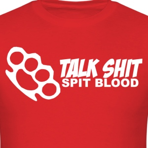 Talk Shit, Spit Blood - Men's T-Shirt