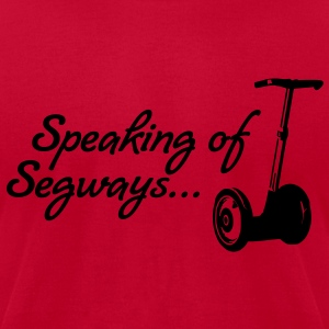 Speaking of Segways... - Men's T-Shirt by American Apparel