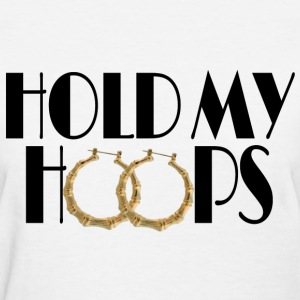 Hold My Hoops - Women's T-Shirt