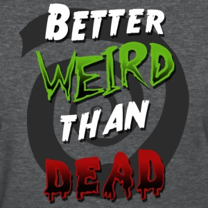 Better Weird Than Dead Women's T-Shirts - Women's T-Shirt