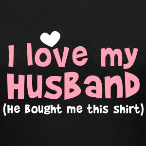 I LOVE MY HUSBAND (He bought me this SHIRT) Women's T-Shirts - Women's V-Neck T-Shirt