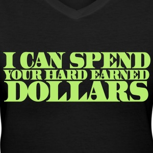 I CAN SPEND YOUR HARD EARNED DOLLARS Women's T-Shirts - Women's V-Neck T-Shirt