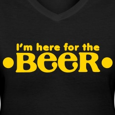 I'm here for the BEER!  Women's T-Shirts
