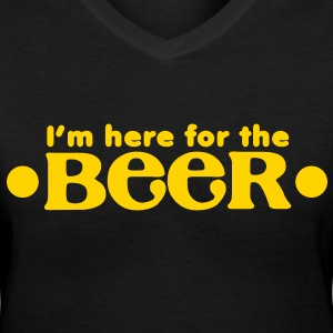 I'm here for the BEER!  Women's T-Shirts - Women's V-Neck T-Shirt