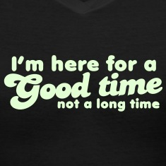I'm here for a GOOD TIME not a long TIME!  Women's T-Shirts
