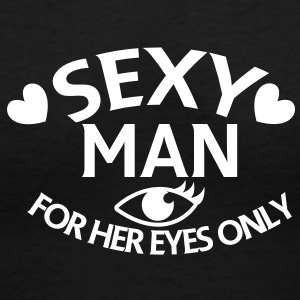 SEXY MAN for her eyes only! Women's T-Shirts - Women's V-Neck T-Shirt