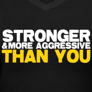 stronger and more aggressive than you Women's T-Shirts - Women's V-Neck T-Shirt