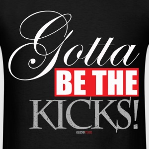 Gotta Be The Kicks - Men's T-Shirt