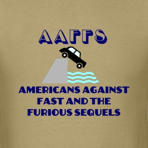 Americans Against Fast and the Furious Sequels - Men's T-Shirt