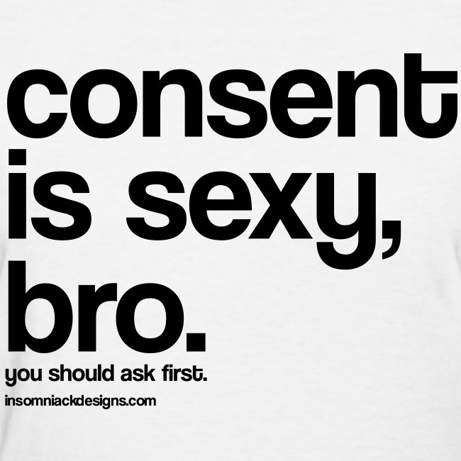 Consent Is Sexy Bro Black Lettering Womens T Shirt