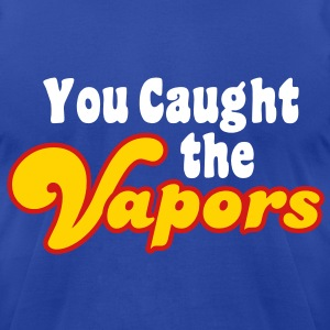 You Caught the Vapors T-Shirts - Men's T-Shirt by American Apparel
