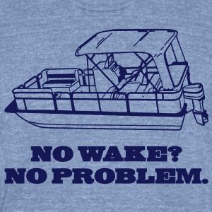 No Wake? No Problem. T-Shirts - Unisex Tri-Blend T-Shirt by American Apparel