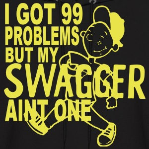 I GOT 99 PROBLEMS BUT MY SWAGGER AINT ONE Hoodies - Men's Hoodie