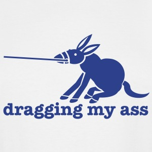 dragging my ass with donkey pulling on reins T-Shirts - Men's Tall T-Shirt