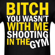 Design ~ Bitch You Wasn't With Me Shooting In The Gym
