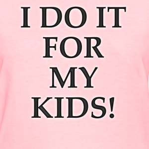 For my kids womens - Women's T-Shirt