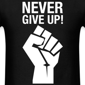 Never Give Up! (fist) T-Shirts - Men's T-Shirt