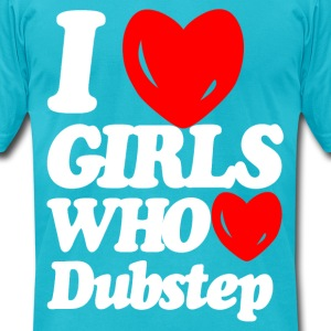 I love girls who love dubstep T-Shirts - Men's T-Shirt by American Apparel