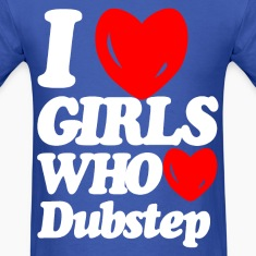 I love girls who love dubstep T-Shirts