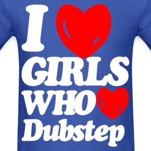 I love girls who love dubstep T-Shirts - Men's T-Shirt