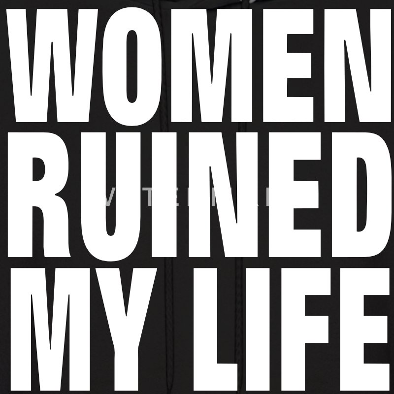 WOMEN RUINED MY LIFE Hoodies - Men's Hoodie