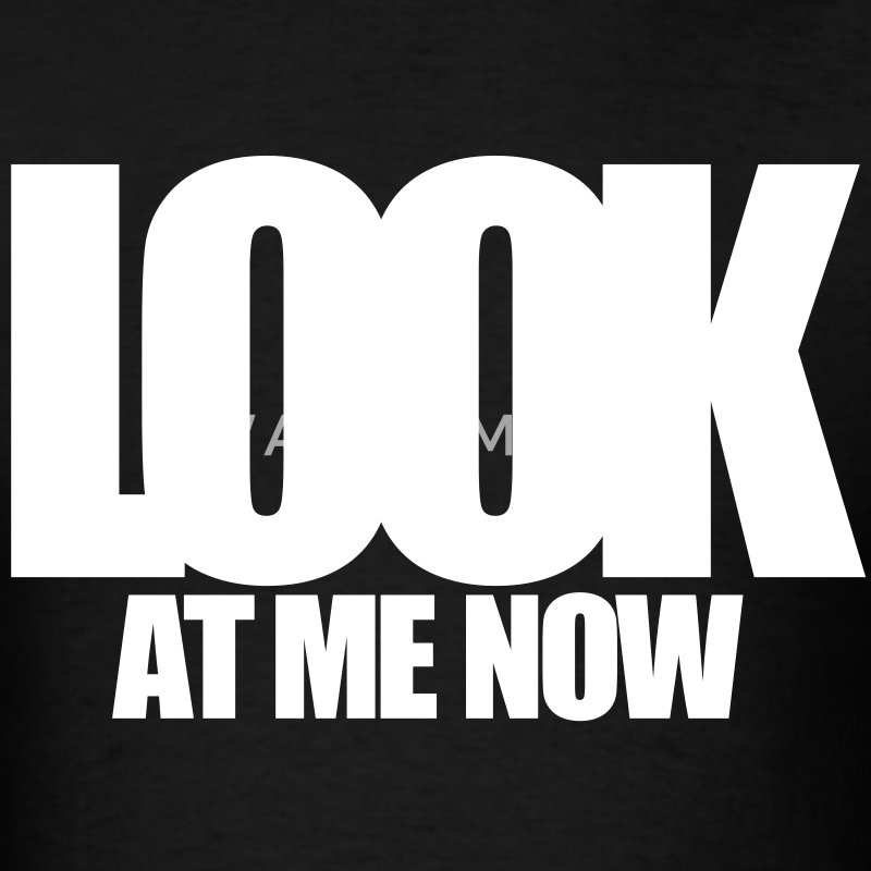 LOOK AT ME NOW T-Shirts - Men's T-Shirt