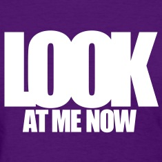 LOOK AT ME NOW Women's T-Shirts