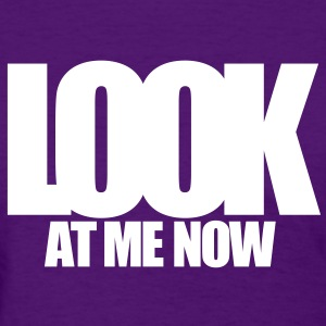 LOOK AT ME NOW Women's T-Shirts - Women's T-Shirt