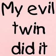 Design ~ Baby-My Evil Twin did it.