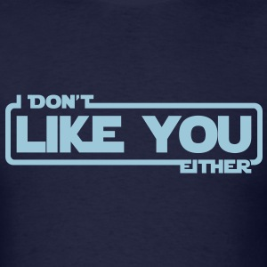 I don't like you either - Men's T-Shirt