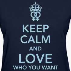 keep calm and love who you want - lesbian Women's T-Shirts
