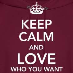 keep calm and love who you want Hoodies