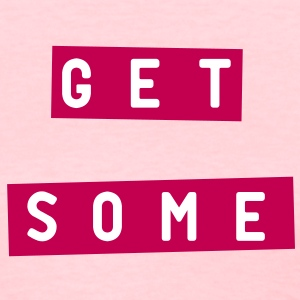 Get some - Women's T-Shirt