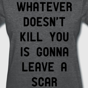 Whatever doesn't kill you - Women's T-Shirt