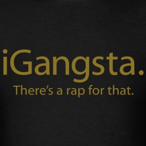 iGangsta - There's a Rap For That - An iSpoof Design - Men's T-Shirt