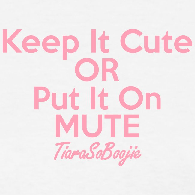 Keep it Cute of Put it on Mute