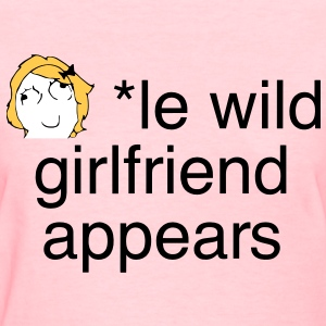* le wild girlfriend appears - internet meme - Women's T-Shirt