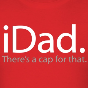 iDad - There's a Cap For That - iSpoof - Men's T-Shirt