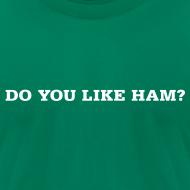 Design ~ Do You Like Ham? Men's Slim T-Shirt by American Apparel