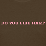 Design ~ Do You Like Ham? Women's Standard Weight T-Shirt