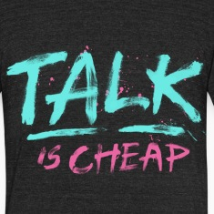 Talk Is Cheap T-Shirts