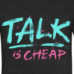 Talk Is Cheap T-Shirts - Unisex Tri-Blend T-Shirt