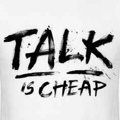 Talk Is Cheap (Black Text) T-Shirts