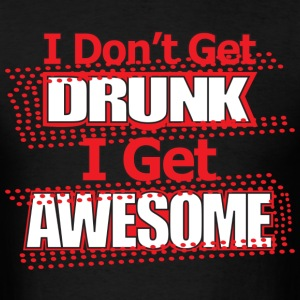 I don't get Drunk I get Awesome - Men's T-Shirt