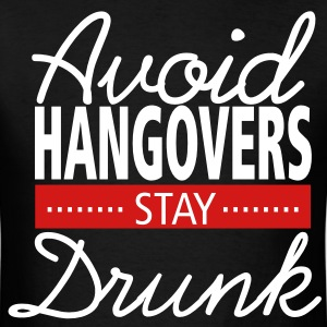 Avoid Hangovers, Stay Drunk - Men's T-Shirt